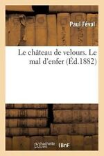 NEW Le Chateau de Velours. Le Mal D'Enfer by Paul Feval Paperback Book (French)