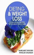 Dieting and Weight Loss: Clean Eating Recipes with Green Smoothies by Phyllis...