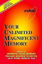 Your Unlimited Magnificent Memory : How to Improve Your Memory Through...