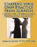 Starting Your Own Practice from Scratch : A Guide for Chiropractors,...