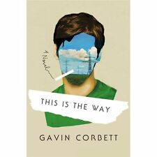 This Is the Way by Gavin Corbett (2013, Hardcover)