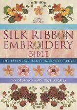 Silk Ribbon Embroidery Bible: The Essential Illustrated Reference to Designs and