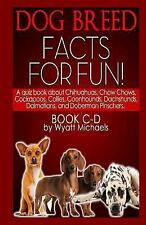Dog Breed Facts for Fun! Book C-D by Wyatt Michaels (2013, Paperback)
