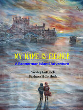 My Name is Eleanor: A Bannerman Island Adventure by Wes and Barbara H. Gottlock