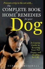 NEW The Complete Book of Home Remedies for Your Dog by Deborah Mitchell Mass New