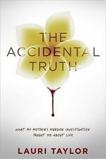 The Accidental Truth: What My Mother's Murder Investigation Taught Me About Lif