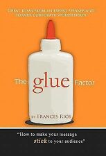 The Glue Factor : Giving Presentations That Make Your Message Stick by...