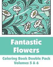 Fantastic Flowers Coloring Book Double Pack (Volumes 5 And 6) by H. R....
