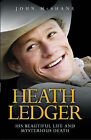 Heath Ledger: His Beautiful Life and Mysterious Death by John McShane...