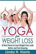 Yoga for Weight Loss : 12 Best Poses to Lose Weight Fast, Look Better and...