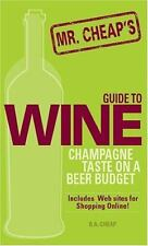 Mr. Cheap's Guide To Wine: Champagne Taste on a Beer Budget!