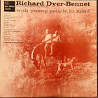 RICHARD DYER-BENNET - 6 - WITH YOUNG PEOPLE IN MIND ORIG US PRESS 1958 DYB6000