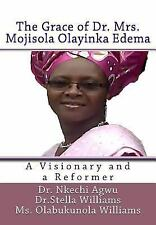 The Grace of Dr Mrs Mojisola Olayinka Edema : A Visionary and a Reformer by...