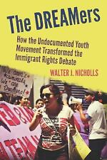The DREAMers : How the Undocumented Youth Movement Transformed the Immigrant...