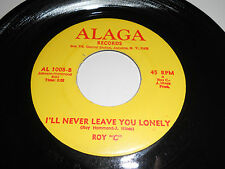 "ROY ""C"" I'm Gonna Love 45 I'll Never Leave You Lonely ALAGA Breaks Soul C Rare"