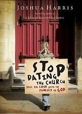 Stop Dating the Church! - Fall in Love with the Family of God by Joshua Harris