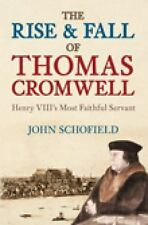 The Rise & Fall of Thomas Cromwell: Henry VIII's Most Faithful Servant by Schof