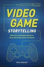 Video Game Storytelling : What Every Developer Needs to Know about Narrative...
