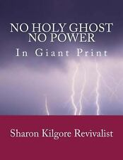 No Holy Ghost, No Power in Giant Print by Revivalist, Sharon, Sharon Kilgore...