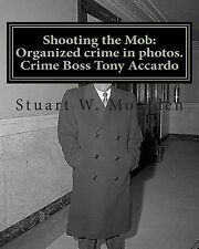 Shooting the Mob : Organized Crime in Photos. Crime Boss Tony Accardo by...