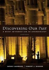 Discovering Our Past: A Brief Introduction to Archaeology Ashmore,Wendy, Sharer