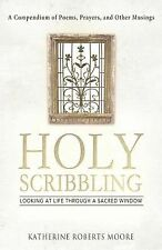 Holy Scribbling : Looking at Life Through a Sacred Window by Katherine...