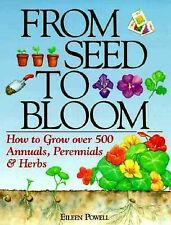 From Seed To Bloom: How to Grow over 500 Annuals, Perennials & Herbs-ExLibrary