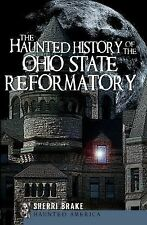 Haunted America: The Haunted History of the Ohio State Reformatory by Sherri...