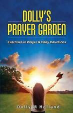 Dolly's Prayer Garden Exercises in Prayer & Daily Devotions by Holland Dolly M