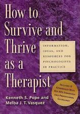 How to Survive and Thrive as a Therapist: Information, Ideas, and Resources for