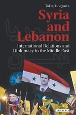 Syria and Lebanon : International Relations and Diplomacy in the Middle East...