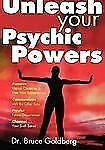 Unleash Your Psychic Powers by Bruce Goldberg (2007, Paperback)