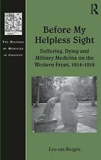 Before My Helpless Sight: Suffering, Dying and Military Medicine on-ExLibrary