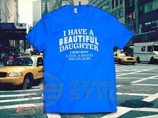 I Have A Beautiful Daughter Funny T-shirt Gift for Dad T shirt Fathers Day S-3XL