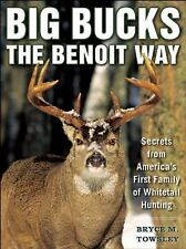 Big Bucks the Benoit Way : Secrets from America's First Family of Whitetail...