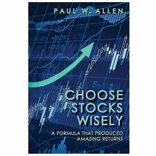 Choose Stocks Wisely : A Formula That Produced Amazing Returns by Paul Allen...