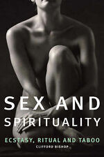 Sex and Spirituality: Ecstacy, Ritual and Taboo by Clifford Bishop (Paperback...