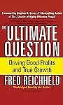 The Ultimate Question: Driving Good Profits and True Growth Reichheld, Fred Aud
