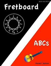 FretBoard ABCs : Building Confidence, Guitar FretBoard Knowledge and the...