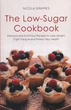 The Low-Sugar Cookbook: Delicious and Nutritious Recipes to Lose Weight, Boost E