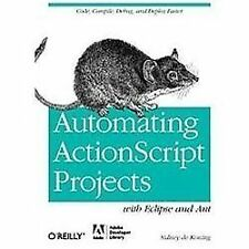 Automating ActionScript Projects with Eclipse and Ant by Sidney de Koning...