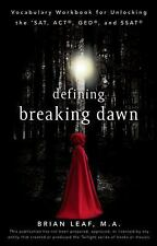 Defining Breaking Dawn : Vocabulary Workbook for Unlocking the SAT, ACT, GED/NEW