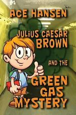 Julius Caesar Brown and the Green Gas Mystery by Ace Hansen (2013, Paperback)
