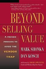 Beyond Selling Value by Mark Shonka and Dan Kosch (2002, Paperback)