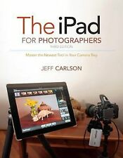 The Ipad for Photographers : Master the Newest Tool in Your Camera Bag by...