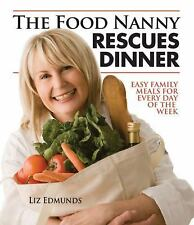 The Food Nanny Rescues Dinner: Easy Family Meals for Every Day of the Week, Liz