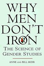 Why Men Don't Iron: The Fascinating and Unalterable Differences Between Men andW
