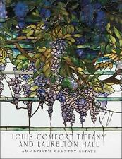Louis Comfort Tiffany and Laurelton Hall : An Artist's Country Estate by...