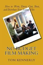 No Budget Film Making : How to Write, Direct, Cast, Shoot, and Distribute...