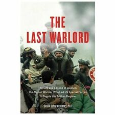 The Last Warlord: The Life and Legend of Dostum, the Afghan Warrior Who Led US S